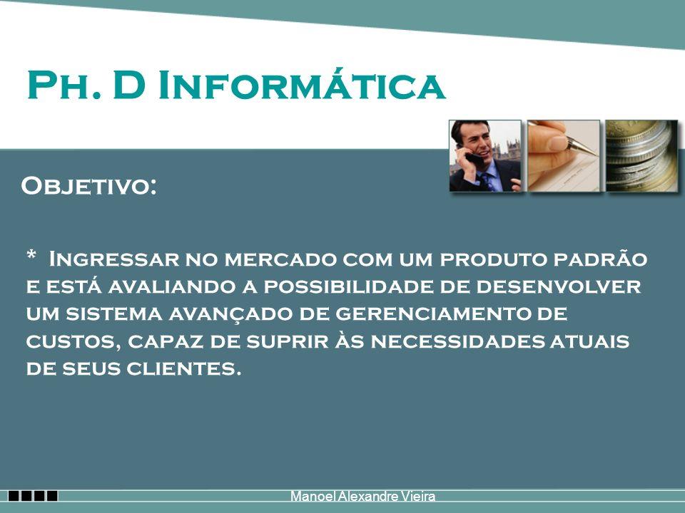 Manoel Alexandre Vieira Ph. D Informática Objetivo: * Ingressar no mercado com um produto padrão e está avaliando a possibilidade de desenvolver um si