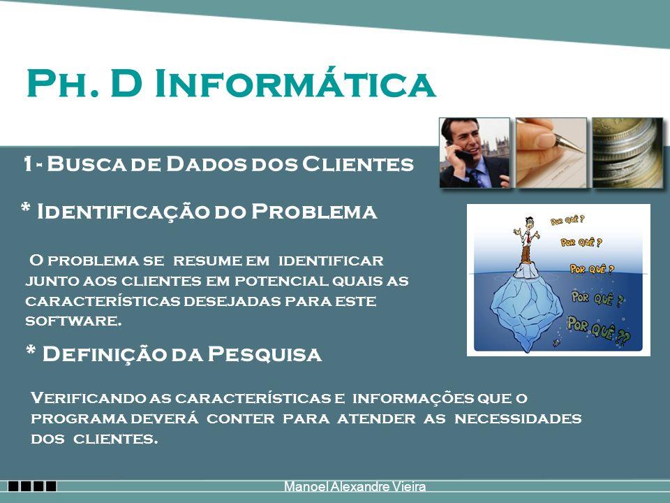 Manoel Alexandre Vieira * Identificação do Problema Ph. D Informática O problema se resume em identificar junto aos clientes em potencial quais as car