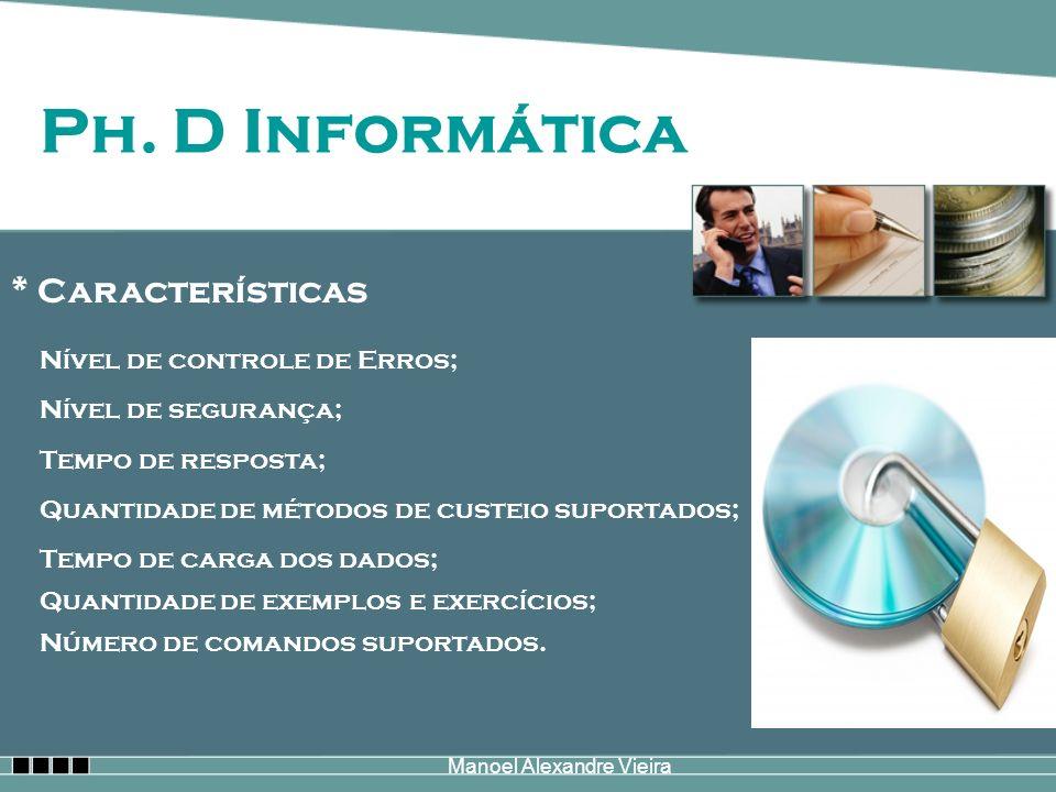 Manoel Alexandre Vieira Ph. D Informática * Características Nível de controle de Erros; Nível de segurança; Tempo de resposta; Quantidade de métodos d