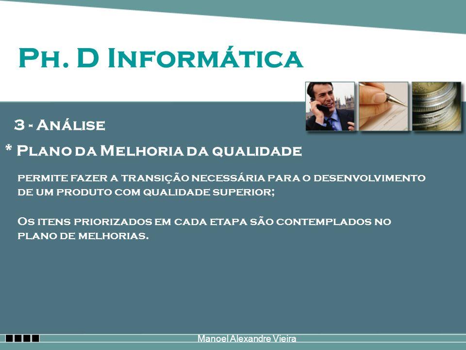 Manoel Alexandre Vieira 3 - Análise * Plano da Melhoria da qualidade permite fazer a transição necessária para o desenvolvimento de um produto com qua