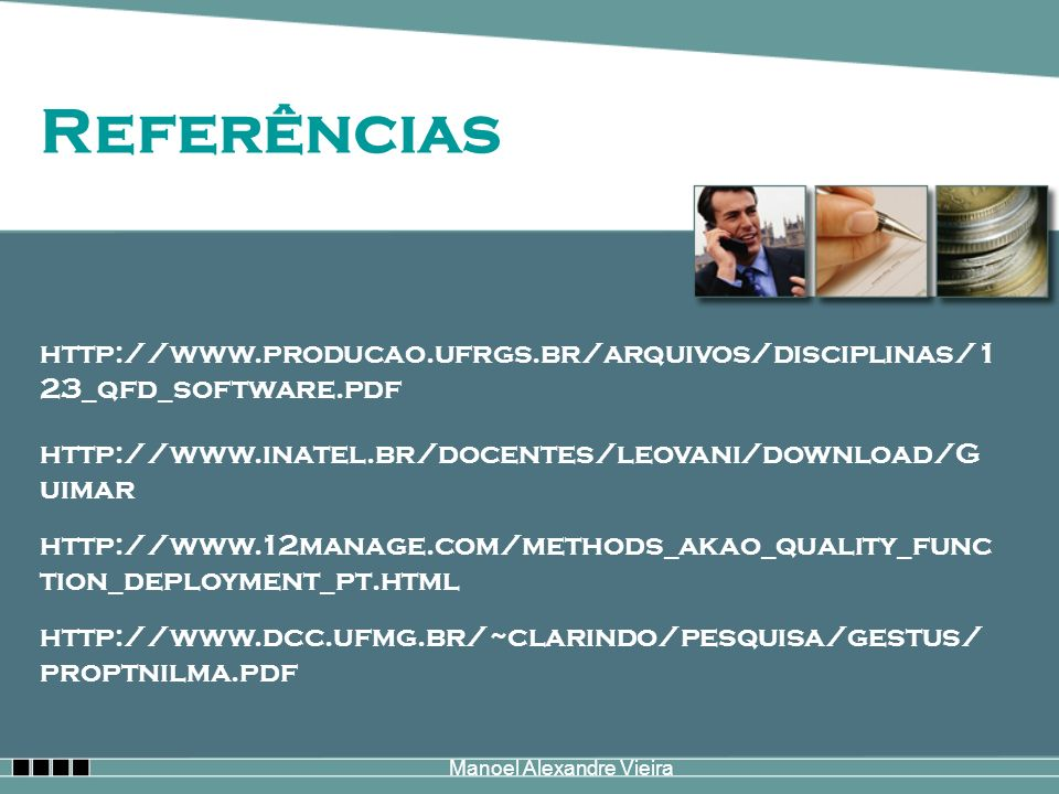 Manoel Alexandre Vieira Referências http://www.producao.ufrgs.br/arquivos/disciplinas/1 23_qfd_software.pdf http://www.inatel.br/docentes/leovani/down