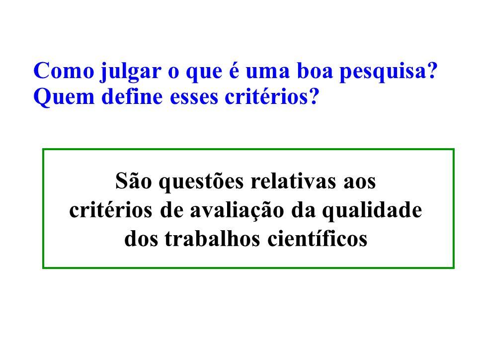 Como julgar o que é uma boa pesquisa? Quem define esses critérios? São questões relativas aos critérios de avaliação da qualidade dos trabalhos cientí