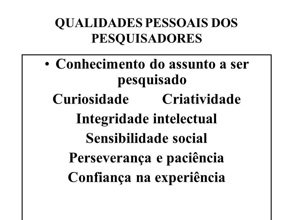 QUALIDADES PESSOAIS DOS PESQUISADORES Conhecimento do assunto a ser pesquisado Curiosidade Criatividade Integridade intelectual Sensibilidade social P