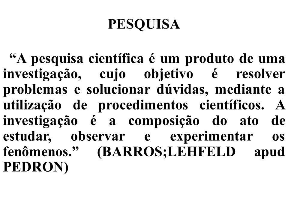 A pesquisa científica é um produto de uma investigação, cujo objetivo é resolver problemas e solucionar dúvidas, mediante a utilização de procedimento