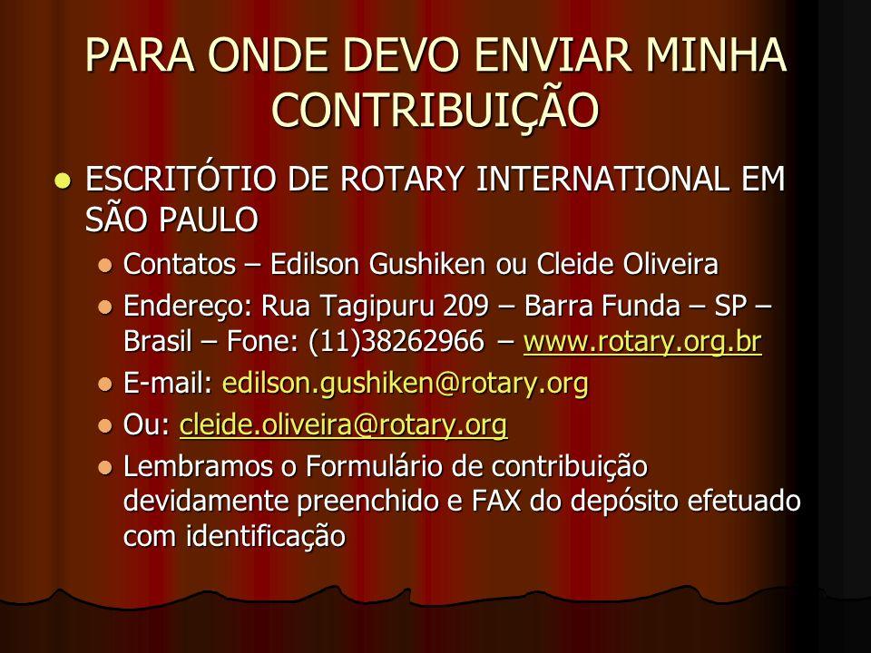 PARA ONDE DEVO ENVIAR MINHA CONTRIBUIÇÃO ESCRITÓTIO DE ROTARY INTERNATIONAL EM SÃO PAULO ESCRITÓTIO DE ROTARY INTERNATIONAL EM SÃO PAULO Contatos – Ed