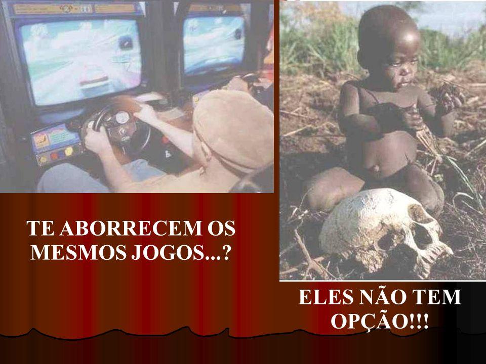 TE ABORRECEM OS MESMOS JOGOS...? ELES NÃO TEM OPÇÃO!!!