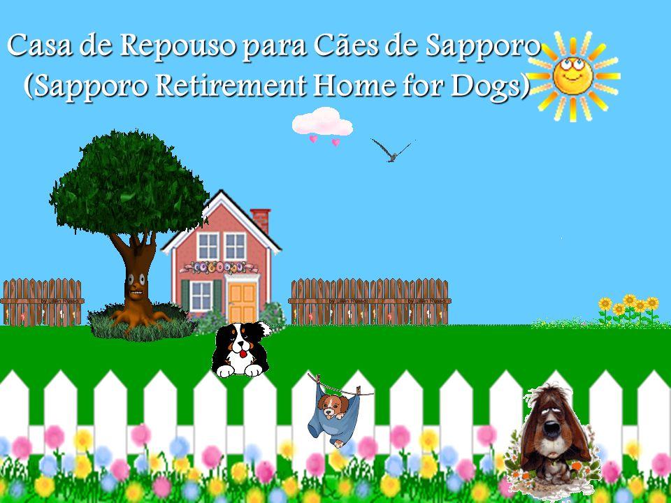 Casa de Repouso para Cães de Sapporo (Sapporo Retirement Home for Dogs)