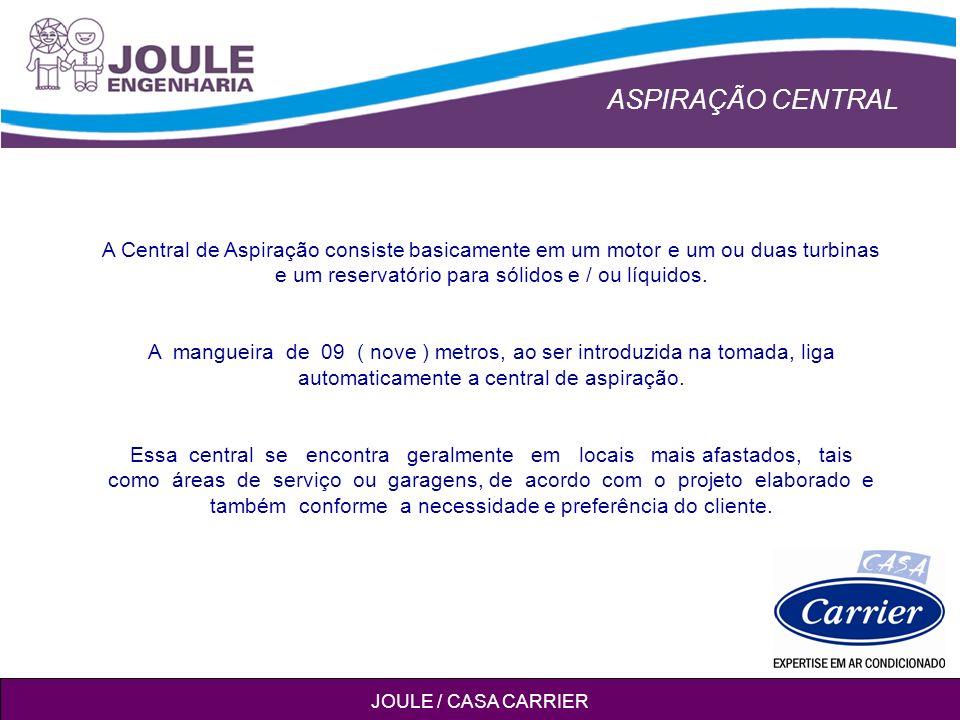 ASPIRAÇÃO CENTRAL JOULE / CASA CARRIER A Central de Aspiração consiste basicamente em um motor e um ou duas turbinas e um reservatório para sólidos e / ou líquidos.