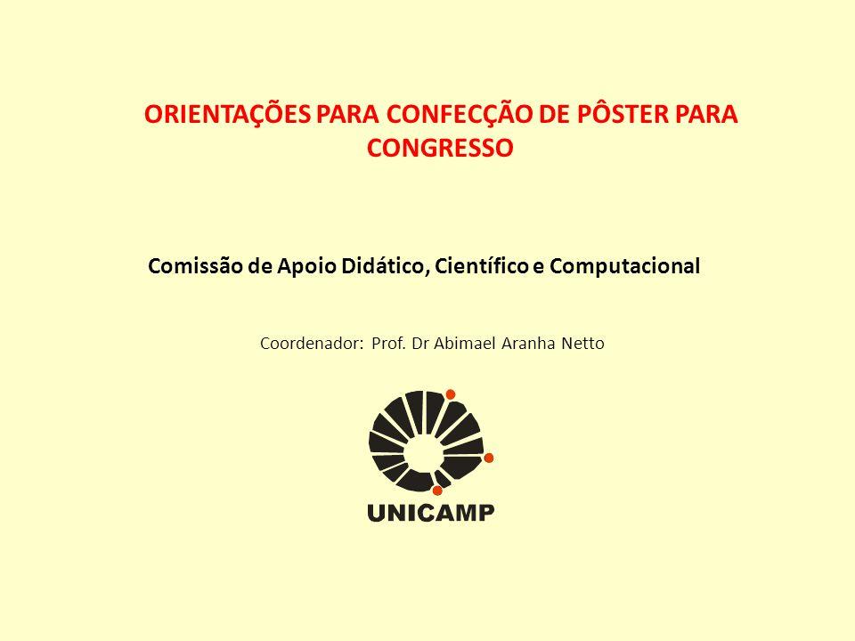 ORIENTAÇÕES PARA CONFECÇÃO DE PÔSTER PARA CONGRESSO Comissão de Apoio Didático, Científico e Computacional Coordenador: Prof.