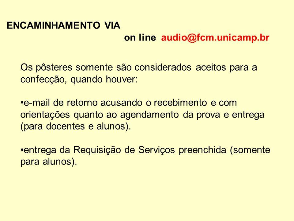 ENCAMINHAMENTO VIA on line audio@fcm.unicamp.br Os pôsteres somente são considerados aceitos para a confecção, quando houver: e-mail de retorno acusando o recebimento e com orientações quanto ao agendamento da prova e entrega (para docentes e alunos).