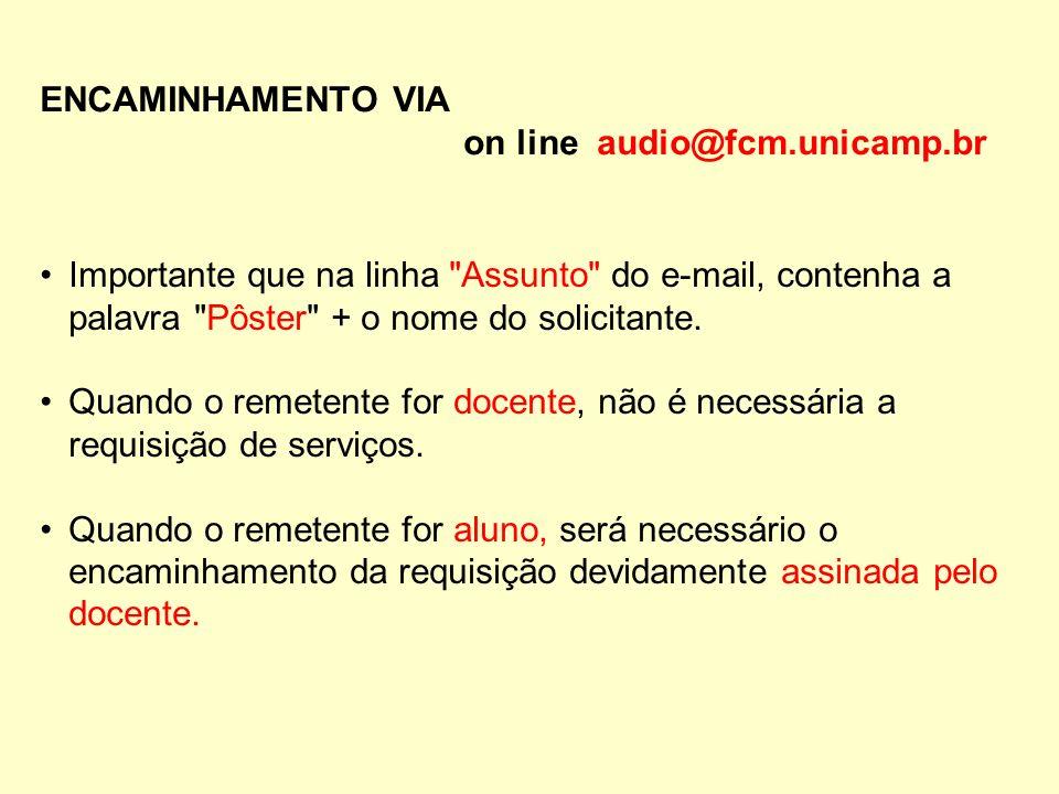 ENCAMINHAMENTO VIA on line audio@fcm.unicamp.br Importante que na linha Assunto do e-mail, contenha a palavra Pôster + o nome do solicitante.
