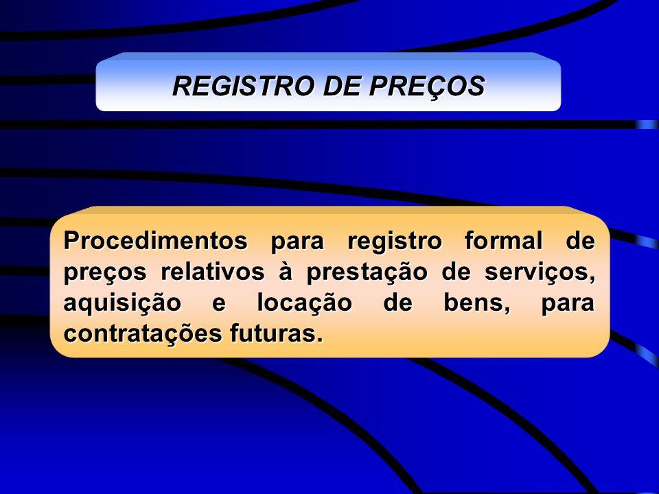 REGISTRO DE PREÇOS Procedimentos para registro formal de preços relativos à prestação de serviços, aquisição e locação de bens, para contratações futu
