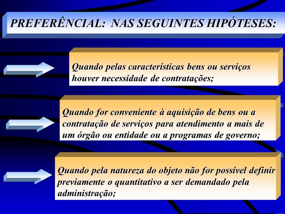PREFERÊNCIAL: NAS SEGUINTES HIPÓTESES: ; Quando pelas características bens ou serviços houver necessidade de contratações; ; Quando for conveniente à