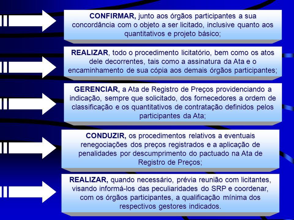CONFIRMAR, junto aos órgãos participantes a sua concordância com o objeto a ser licitado, inclusive quanto aos quantitativos e projeto básico; REALIZA