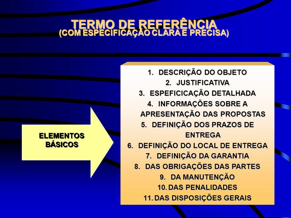 TERMO DE REFERÊNCIA (COM ESPECIFICAÇÃO CLARA E PRECISA) 1.DESCRIÇÃO DO OBJETO 2.JUSTIFICATIVA 3.ESPEFICICAÇÃO DETALHADA 4.INFORMAÇÕES SOBRE A APRESENT