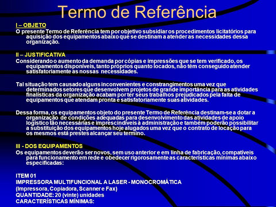 Termo de Referência I – OBJETO O presente Termo de Referência tem por objetivo subsidiar os procedimentos licitatórios para aquisição dos equipamentos