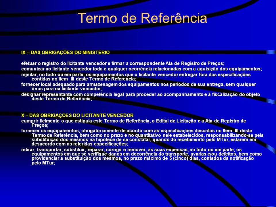 Termo de Referência IX – DAS OBRIGAÇÕES DO MINISTÉRIO efetuar o registro do licitante vencedor e firmar a correspondente Ata de Registro de Preços; co