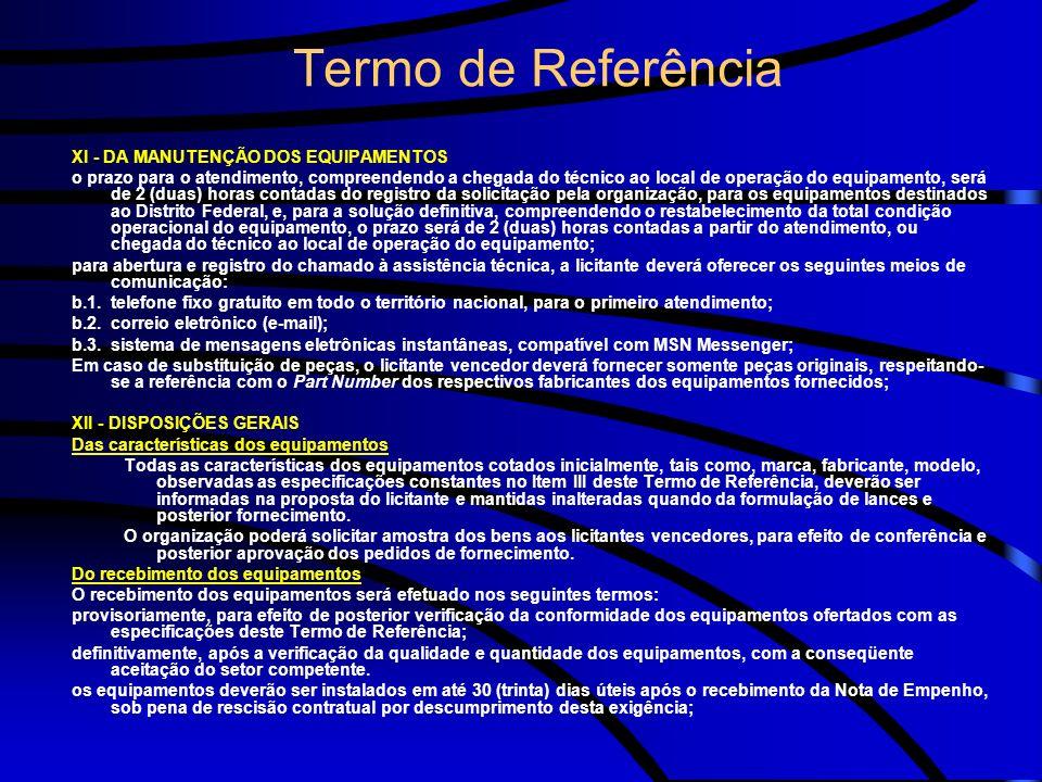 Termo de Referência XI - DA MANUTENÇÃO DOS EQUIPAMENTOS o prazo para o atendimento, compreendendo a chegada do técnico ao local de operação do equipam
