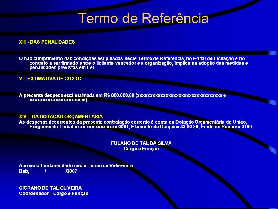 Termo de Referência XIII - DAS PENALIDADES O não cumprimento das condições estipuladas neste Termo de Referencia, no Edital de Licitação e no contrato