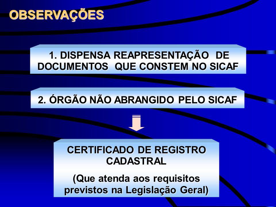 1. DISPENSA REAPRESENTAÇÃO DE DOCUMENTOS QUE CONSTEM NO SICAF 2. ÓRGÃO NÃO ABRANGIDO PELO SICAF OBSERVAÇÕES CERTIFICADO DE REGISTRO CADASTRAL (Que ate