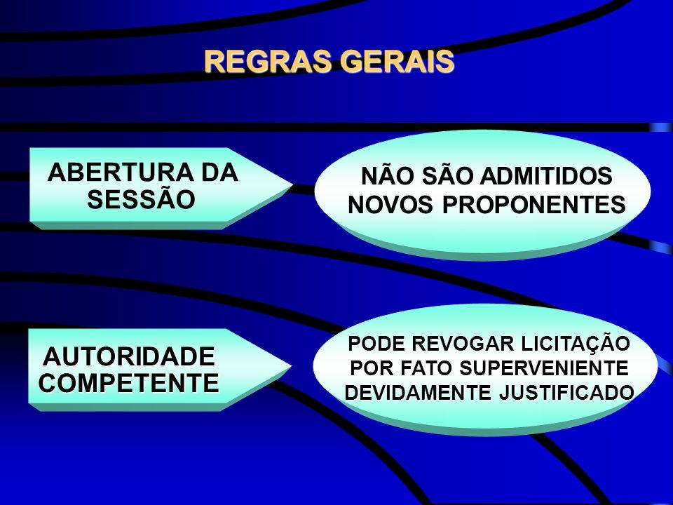 REGRAS GERAIS ABERTURA DA SESSÃO NÃO SÃO ADMITIDOS NOVOS PROPONENTES AUTORIDADE COMPETENTE PODE REVOGAR LICITAÇÃO POR FATO SUPERVENIENTE DEVIDAMENTE J