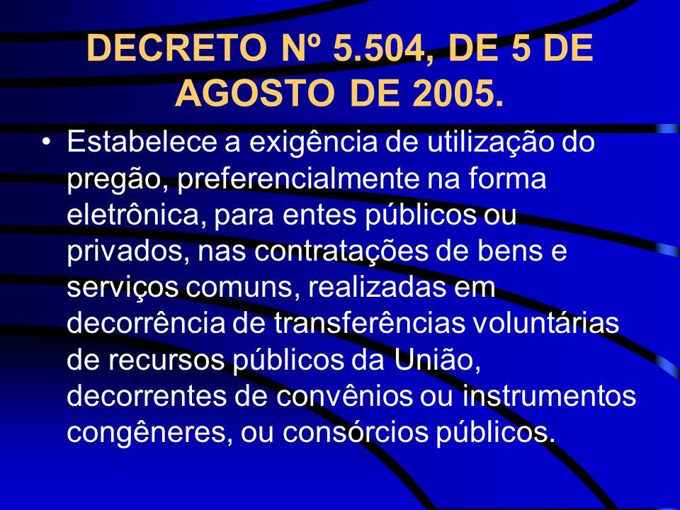 DECRETO Nº 5.504, DE 5 DE AGOSTO DE 2005. Estabelece a exigência de utilização do pregão, preferencialmente na forma eletrônica, para entes públicos o