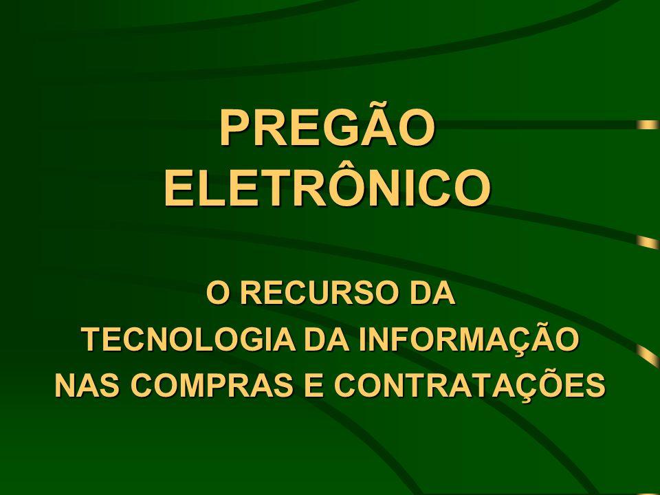 PREGÃO ELETRÔNICO O RECURSO DA TECNOLOGIA DA INFORMAÇÃO NAS COMPRAS E CONTRATAÇÕES