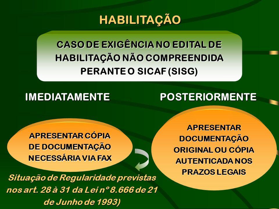 HABILITAÇÃO CASO DE EXIGÊNCIA NO EDITAL DE HABILITAÇÃO NÃO COMPREENDIDA PERANTE O SICAF (SISG) APRESENTAR CÓPIA DE DOCUMENTAÇÃO NECESSÁRIA VIA FAX IME