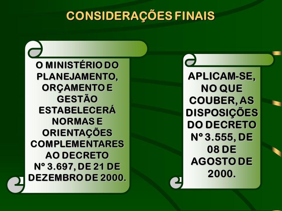 O MINISTÉRIO DO PLANEJAMENTO, ORÇAMENTO E GESTÃO ESTABELECERÁ NORMAS E ORIENTAÇÕES COMPLEMENTARES AO DECRETO Nº 3.697, DE 21 DE DEZEMBRO DE 2000. CONS