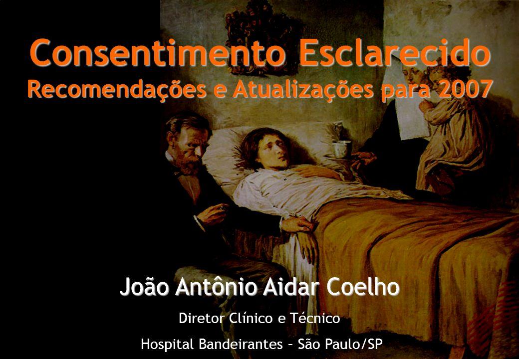 Aidar 2006 Consentimento Esclarecido Recomendações e Atualizações para 2007 João Antônio Aidar Coelho Diretor Clínico e Técnico Hospital Bandeirantes