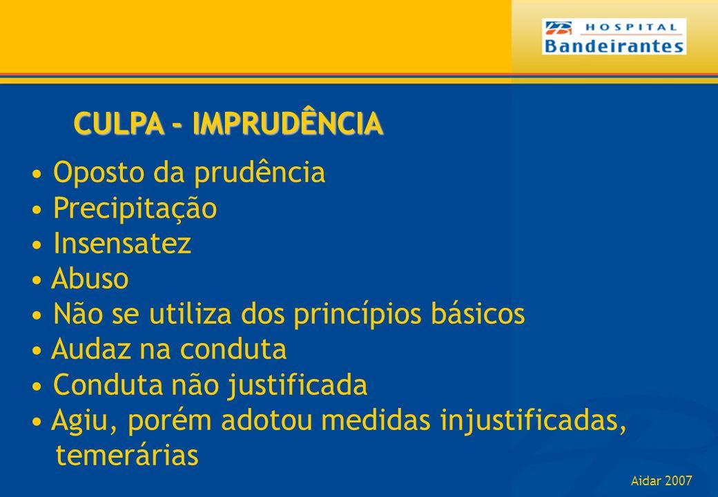 Aidar 2007 CULPA - IMPRUDÊNCIA Oposto da prudência Precipitação Insensatez Abuso Não se utiliza dos princípios básicos Audaz na conduta Conduta não ju