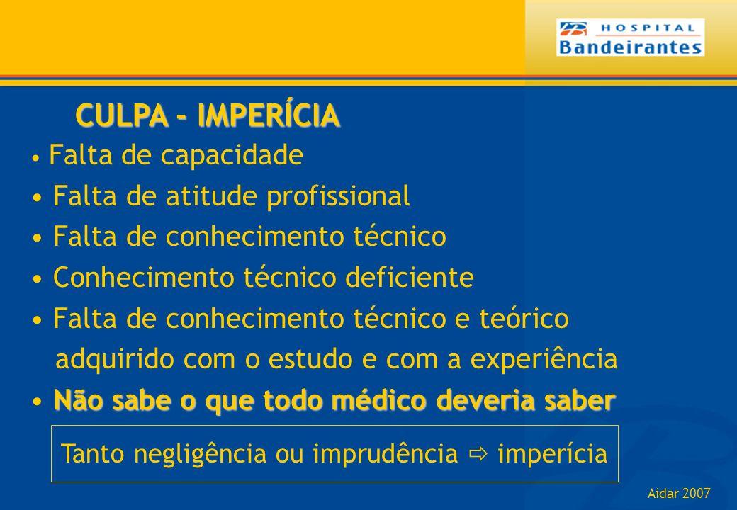 Aidar 2007 CULPA - IMPERÍCIA Falta de capacidade Falta de atitude profissional Falta de conhecimento técnico Conhecimento técnico deficiente Falta de