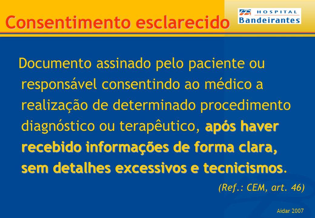 Aidar 2007 após haver recebido informações de forma clara, sem detalhes excessivos e tecnicismos Documento assinado pelo paciente ou responsável conse
