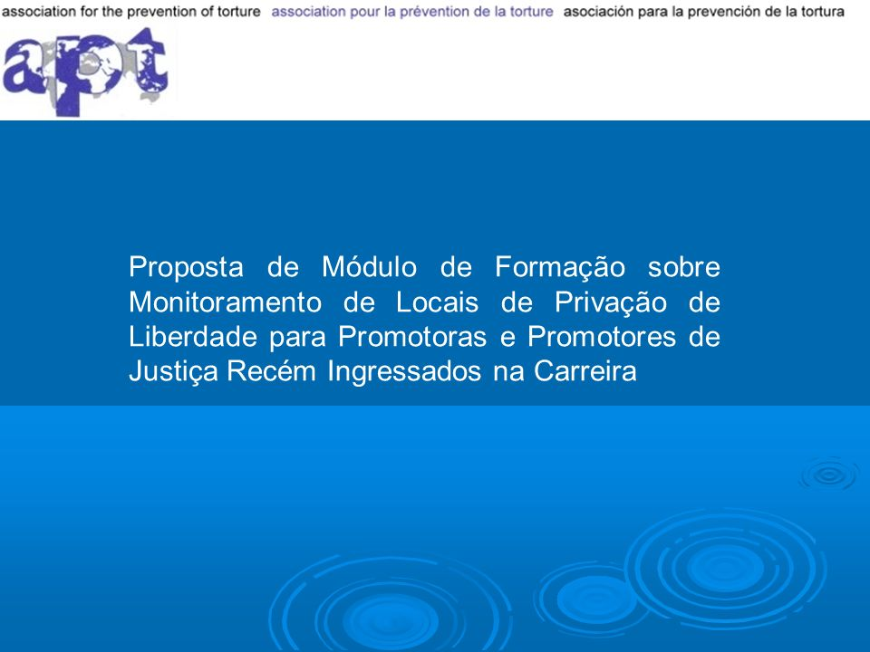 Proposta de Módulo de Formação sobre Monitoramento de Locais de Privação de Liberdade para Promotoras e Promotores de Justiça Recém Ingressados na Car