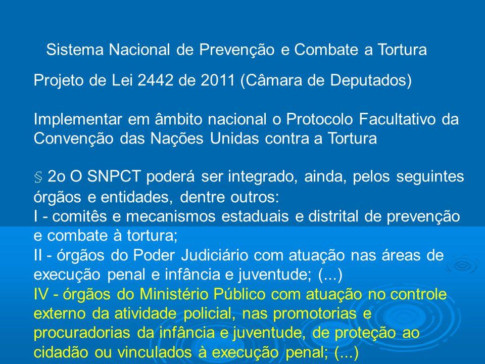 Sistema Nacional de Prevenção e Combate a Tortura Projeto de Lei 2442 de 2011 (Câmara de Deputados) Implementar em âmbito nacional o Protocolo Faculta