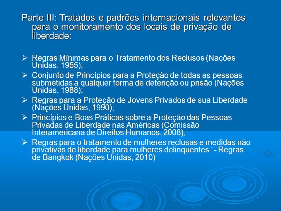 Parte III: Tratados e padrões internacionais relevantes para o monitoramento dos locais de privação de liberdade: Regras Mínimas para o Tratamento dos