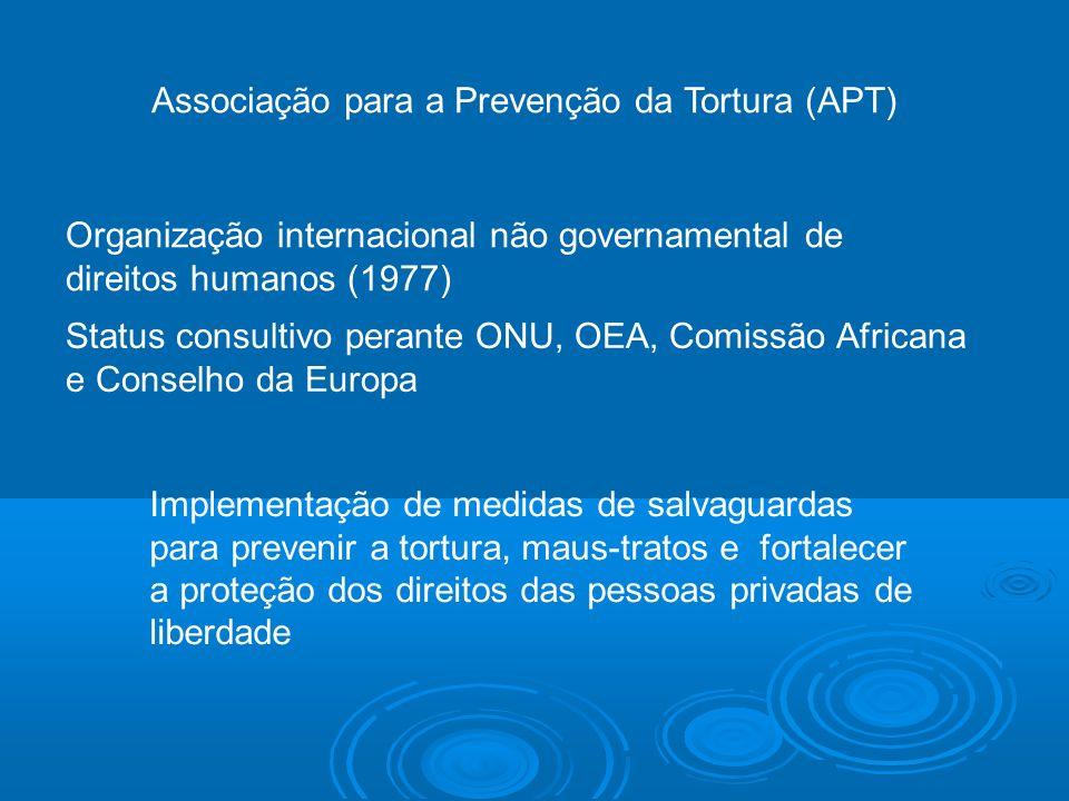 Associação para a Prevenção da Tortura (APT) Organização internacional não governamental de direitos humanos (1977) Status consultivo perante ONU, OEA