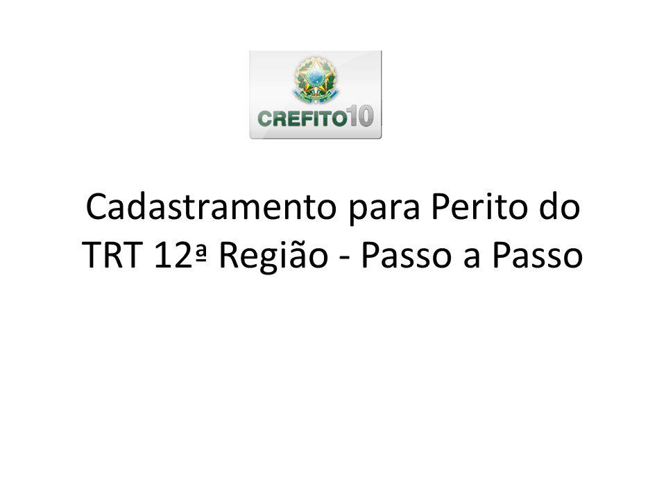 1º Passo Acesse o site do TRT da 12 ª Região http://www.trt12.jus.br/portal/areas/peritos/extranet/ Siga as instruções conforme demonstrado nos próximos slides