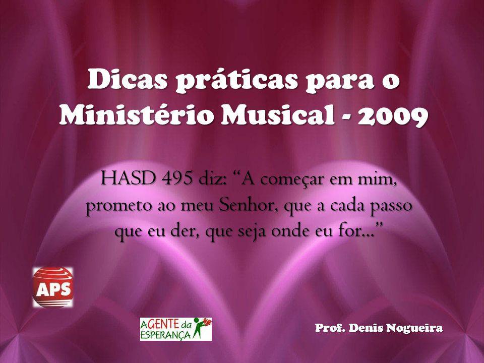 Dicas práticas para o Ministério Musical - 2009 HASD 495 diz: A começar em mim, prometo ao meu Senhor, que a cada passo que eu der, que seja onde eu f