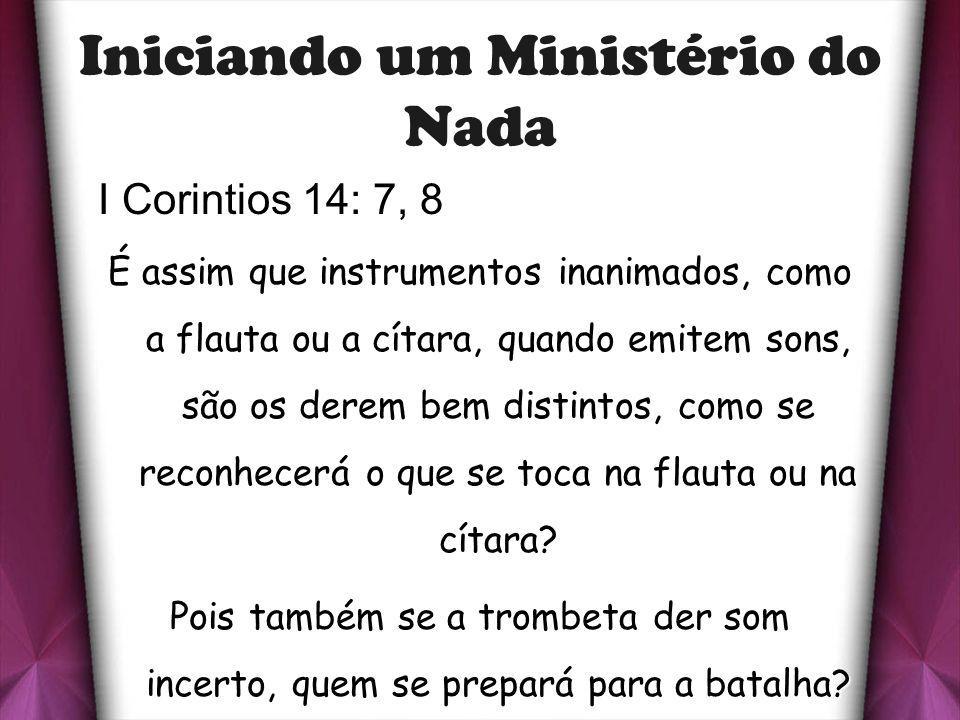 Iniciando um Ministério do Nada I Corintios 14: 7, 8 É assim que instrumentos inanimados, como a flauta ou a cítara, quando emitem sons, são os derem