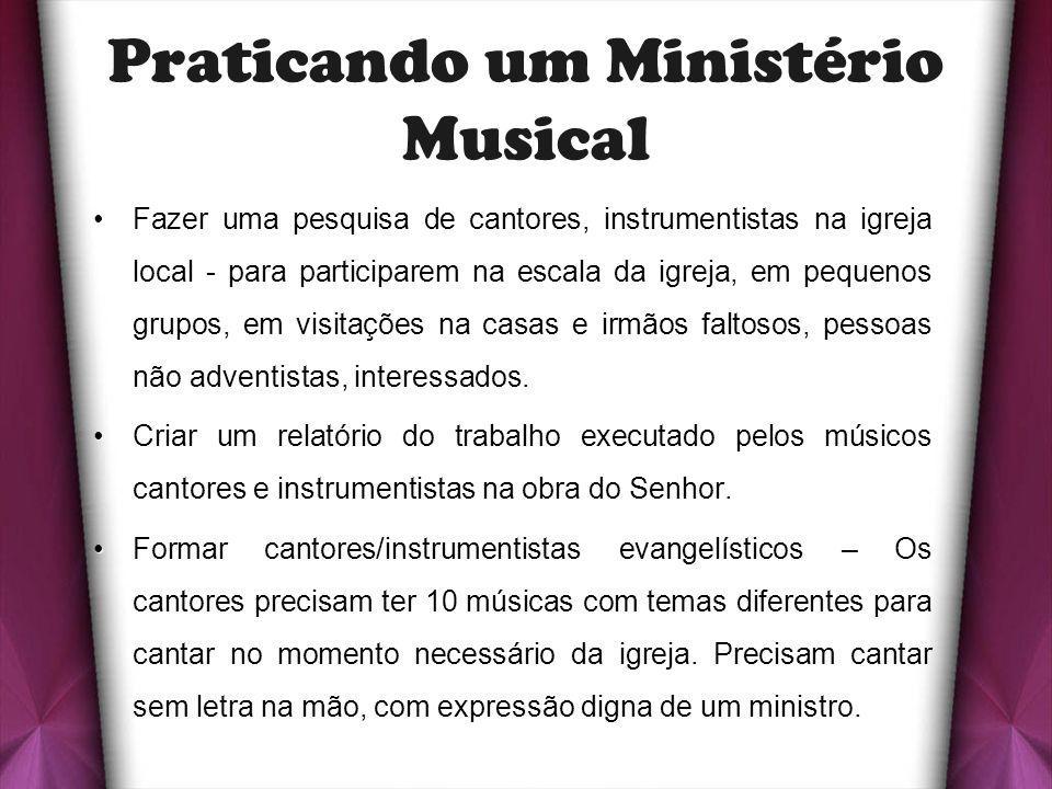 Praticando um Ministério Musical Fazer uma pesquisa de cantores, instrumentistas na igreja localFazer uma pesquisa de cantores, instrumentistas na igr
