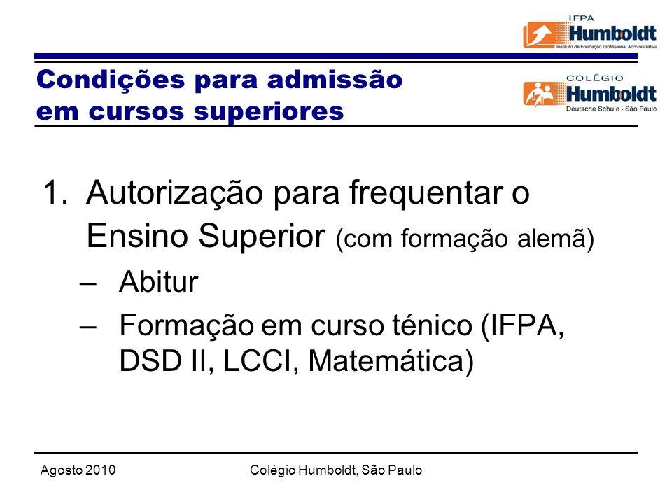 Agosto 2010Colégio Humboldt, São Paulo 1.Autorização para frequentar o Ensino Superior (com formação alemã) –Abitur –Formação em curso ténico (IFPA, D