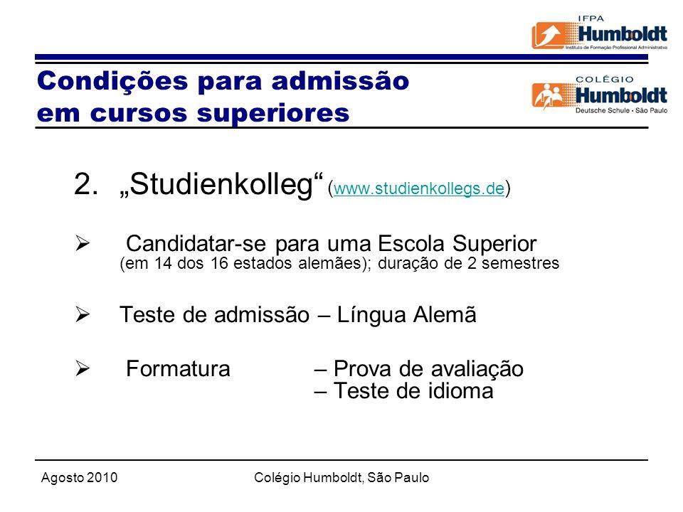 Agosto 2010Colégio Humboldt, São Paulo 2.Studienkolleg ( www.studienkollegs.de ) www.studienkollegs.de Candidatar-se para uma Escola Superior (em 14 d