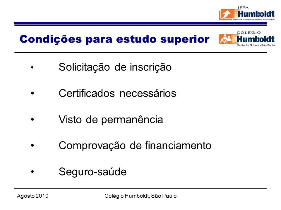 Agosto 2010Colégio Humboldt, São Paulo Solicitação de inscrição Certificados necessários Visto de permanência Comprovação de financiamento Seguro-saúd