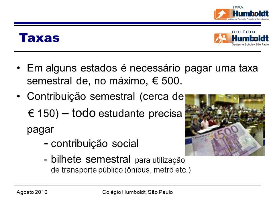 Agosto 2010Colégio Humboldt, São Paulo Taxas Em alguns estados é necessário pagar uma taxa semestral de, no máximo, 500. Contribuição semestral (cerca