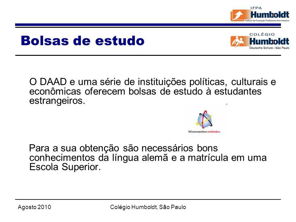Agosto 2010Colégio Humboldt, São Paulo Bolsas de estudo O DAAD e uma série de instituições políticas, culturais e econômicas oferecem bolsas de estudo
