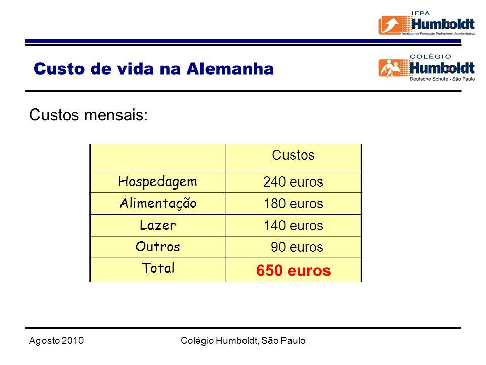 Agosto 2010Colégio Humboldt, São Paulo Custo de vida na Alemanha Custos mensais: Custos Hospedagem 240 euros Alimentação 180 euros Lazer 140 euros Out