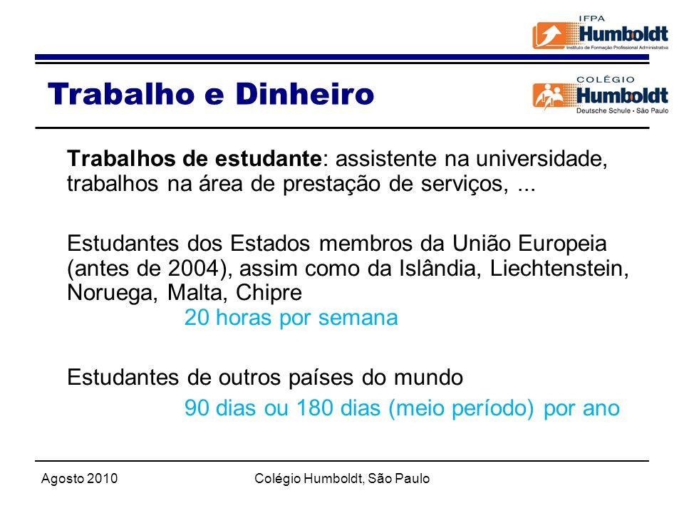 Agosto 2010Colégio Humboldt, São Paulo Trabalho e Dinheiro Trabalhos de estudante: assistente na universidade, trabalhos na área de prestação de servi