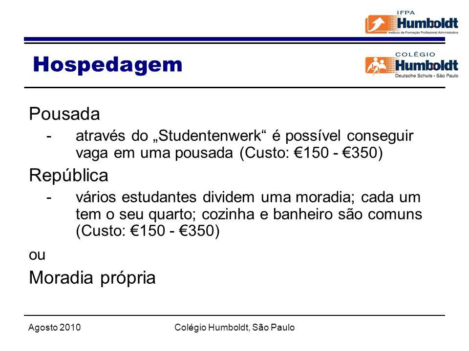 Agosto 2010Colégio Humboldt, São Paulo Hospedagem Pousada - através do Studentenwerk é possível conseguir vaga em uma pousada (Custo: 150 - 350) Repúb