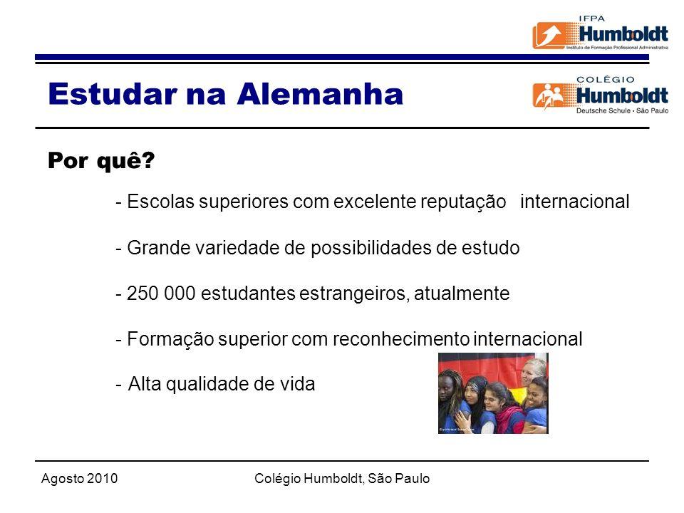 Agosto 2010Colégio Humboldt, São Paulo Estudar na Alemanha Por quê? - Escolas superiores com excelente reputação internacional - Grande variedade de p